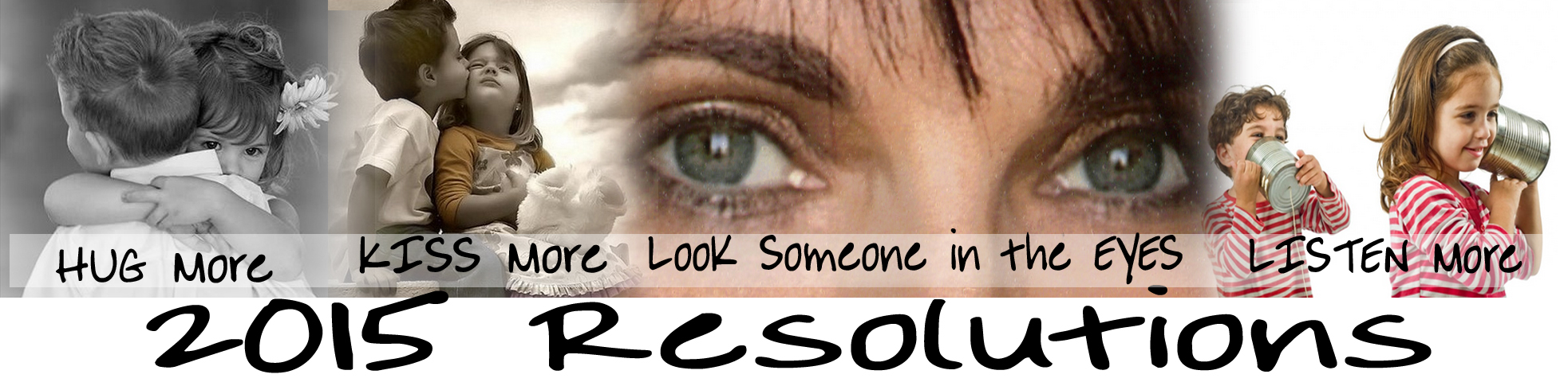 2015 1st Resolutions HUG more, KISS more, and look someone in the EYES